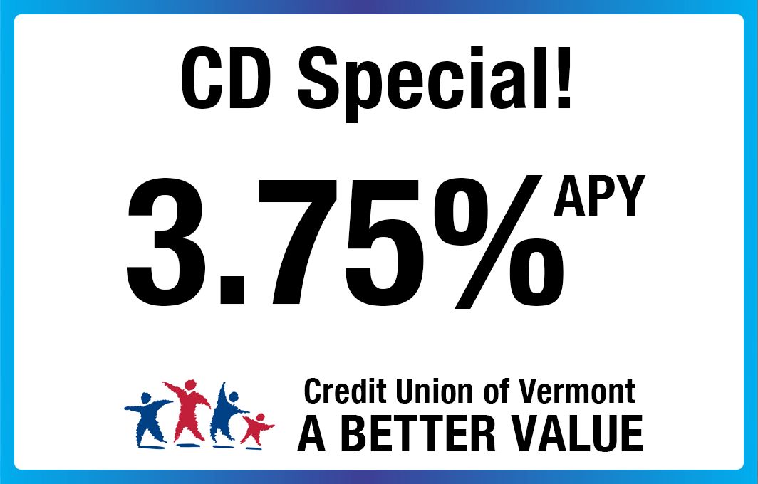CD Special! 3.75 APY. Credit Union of Vermont: A Better Value