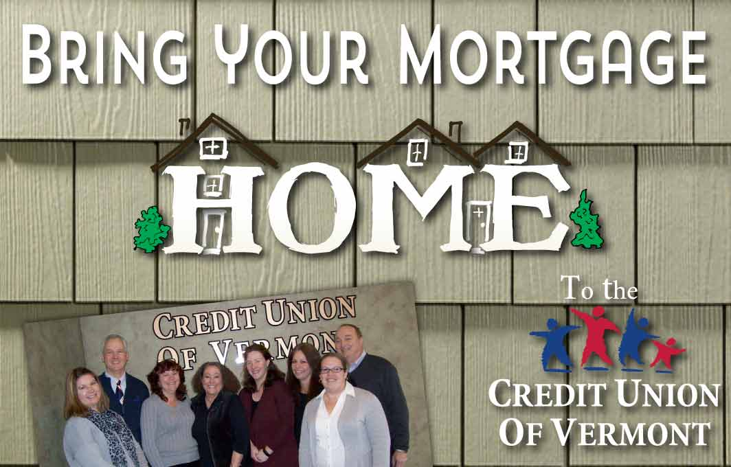 Bring your mortgage home to the Credit Union of Vermont!