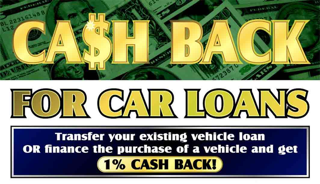 Transfer your existing vehicle loan or finance the purchase of a new vehicle and get 1% cash back!