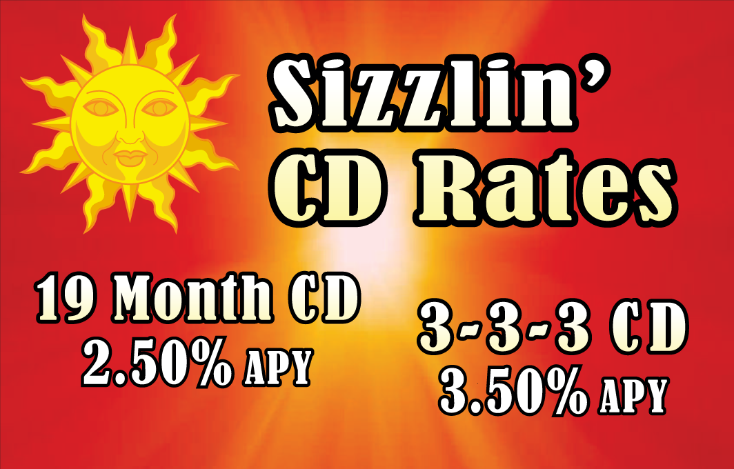 Sizzlin CD Rates! 2.50 APY 19 Month CD; 3.00% APY 3-3-3 CD