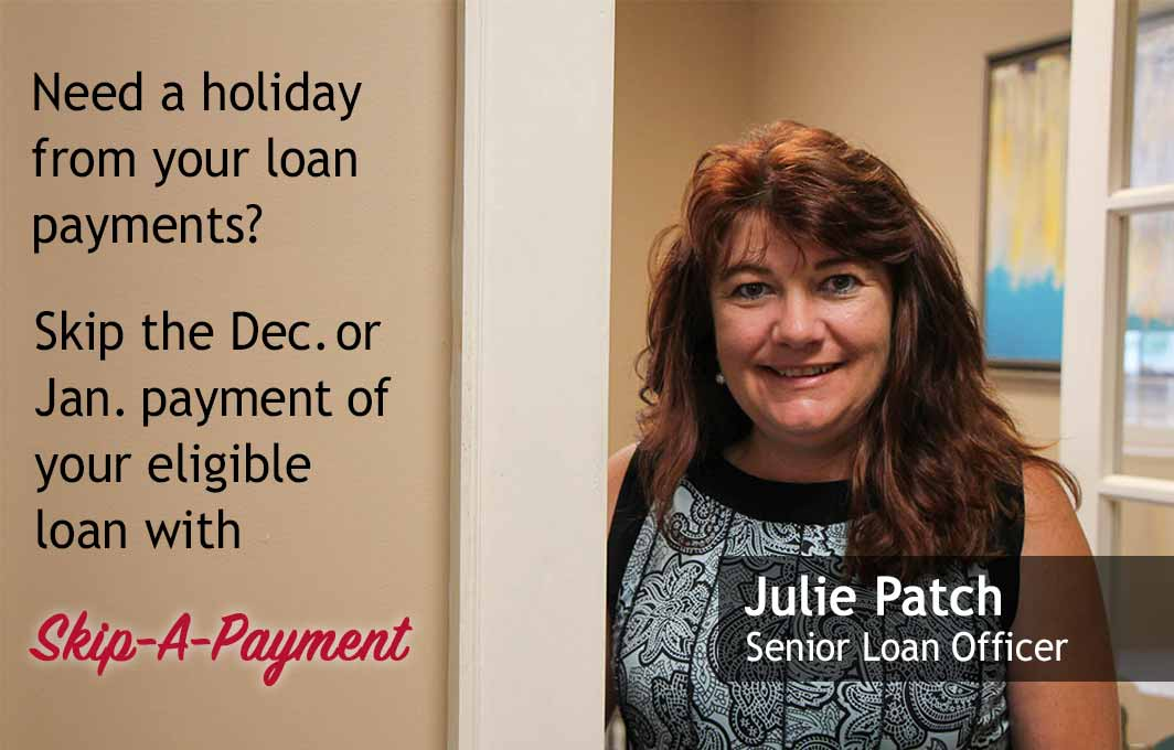 Need a holiday from your loan payments? Skip the Dec. or Jan. payment of your eligible loan with Skip-A-Payment! Click to download instructions and form.